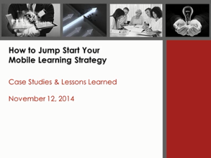Industry Sector Education Development - How to Jump Start your Mobile Learning Strategy: Case Studies & Lessons Learned