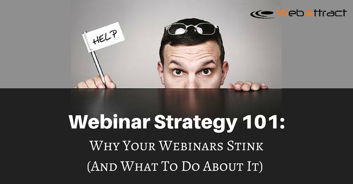Webinar Strategy 101 Why Your Webinars And What To Do About It