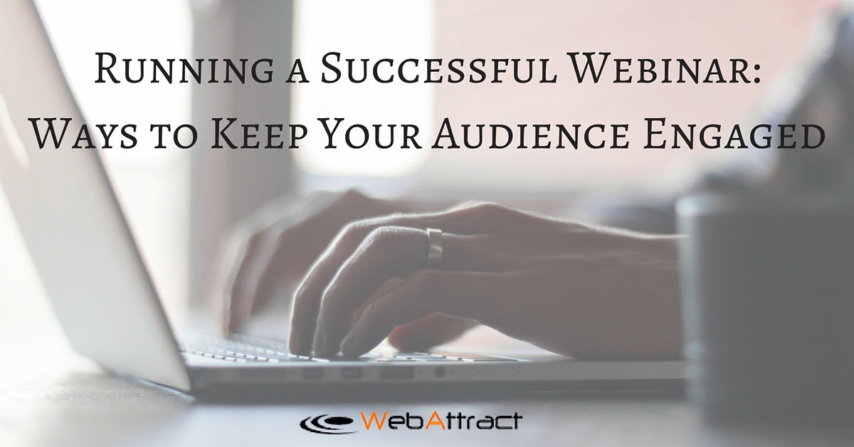 WebAttract Running a Successful Webinar- Ways to Keep Your Audience Engaged